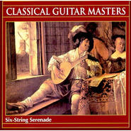Classical Guitar Masters: Six-String Serenade