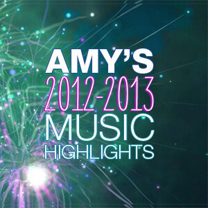 Amy's 2012-2013 Music Highlights