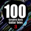 100 Greatest Rock Guitar Solos 3 (最佳摇滚吉它Solos100排名)