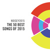 THE 50 BEST SONGS OF 2015 By Noisey Staff