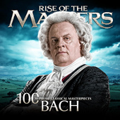 Bach: 100 Supreme Classical Masterpieces - Rise of the Masters