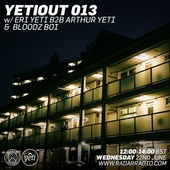 YETIOUT 013 w/ Eri Yeti B2B Arthur Yeti & Bloodz Boi