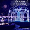 Our Places In This World