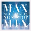 MAX ALL SINGLES NON STOP MIX