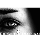 The Gift of Desperation