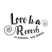 Love is a reverb