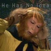 He Has No Idea